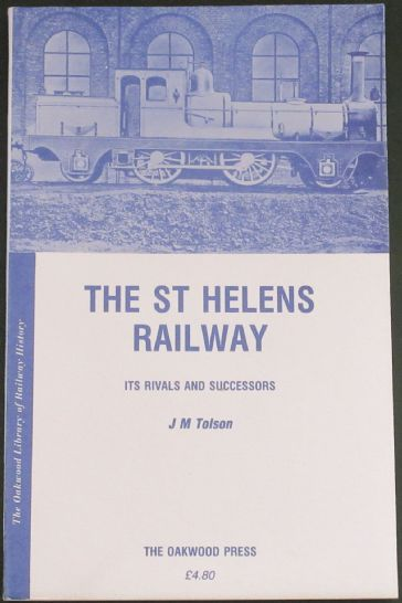 The St Helens Railway - Its Rivals and Successors, by J.M. Tolson